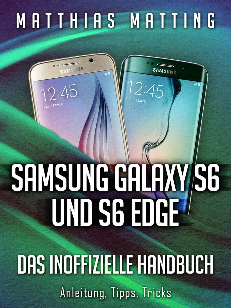 Samsung Galaxy S6 und S6 Edge – das inoffizielle Handbuch